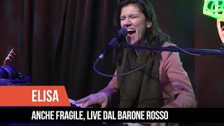"Elisa   ""Anche Fragile"", Live Dal Barone Rosso"