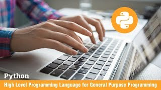 Python - High Level Programming Language for General Purpose Programming