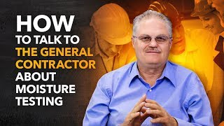 How to Talk to the General Contractor about Moisture Testing