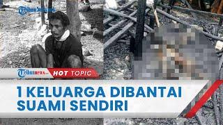 Pembantaian Sadis 1 Keluarga oleh Suami di Sulteng, 1 Tetangga Turut Tewas Dibunuh karena Jadi Saksi