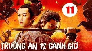 Trường An 12 Canh Giờ - Tập 11 | Phim Cổ Trang Trung Quốc Mới Hay Nhất 2020 - Thuyết Minh