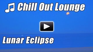 CHILL OUT LOUNGE Beats Ambient Music Mix Relaxing Lunar Eclipse Chillout Relax Moon Instrumental