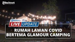 LIVE UPDATE: Penampakan Rumah Lawan Covid-19 di Tangerang dengan Konsep Tenda Glamour Camping