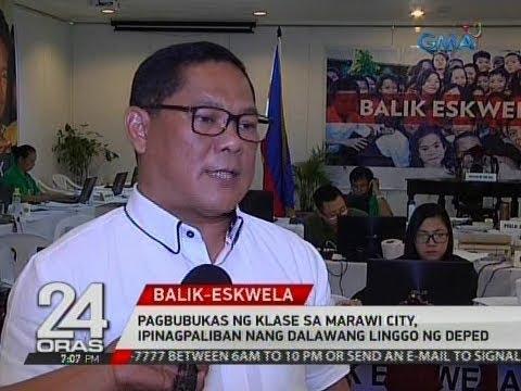 24 Oras: Pagbubukas ng klase sa Marawi City, ipinagpaliban nang dalawang linggo ng DepEd