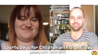 Muscle Owl Talks Ep57: Sports Day for Children with a Disability?