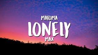 Matoma - Lonely (feat. MAX) (Lyrics / Lyrics Video)