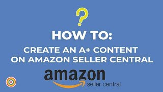 How to Create an A+ Content on Amazon Seller Central - E-commerce Tutorials