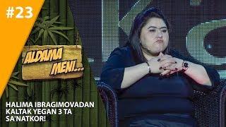 Aldama Meni 23-son Halima Ibragimovadan kaltak yegan 3 ta sa'natkor!