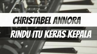 Christabel Annora - Rindu Itu Keras Kepala (Lirik)