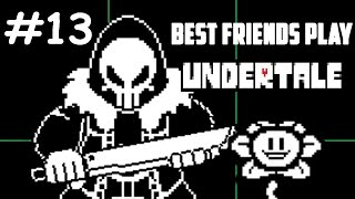 Best Friends Play Undertale (Part 13)
