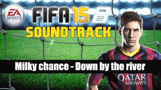 Milky Chance   Down By The River {FIFA 15 SOUNDTRACK}