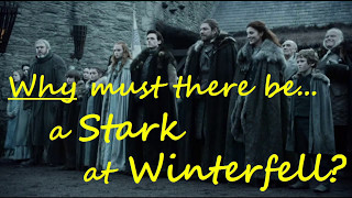 Why must there always be a Stark in Winterfell? (Game of Thrones season 7)