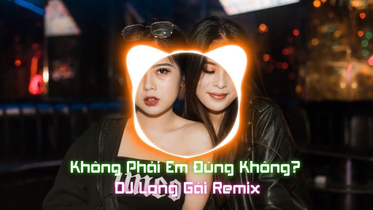Không Phải Em Đúng Không Remix | Dương Hoàng Yến | DJ Long Gái Remix (#KPEDK)