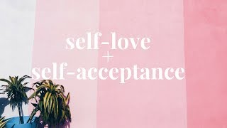 Self-Love and Self-Acceptance: A Message of Love & Encouragement to Be Yourself