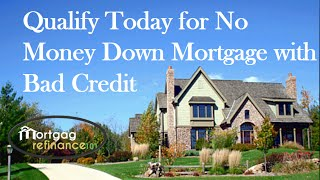 Qualify for No Money Down Mortgage with Bad Credit at Lowest Rates