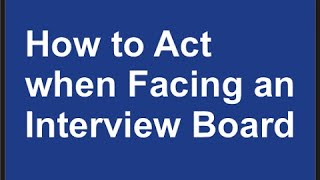 How to Act When you Face an Interview Board
