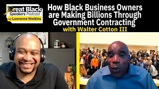 What Business Opportunities exist in Federal Government Contracting? w/ Walter Cotton III (Part 7)