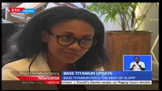 KTN News Desk: Base titanium reviews market after prices fail globally, 3/10/16