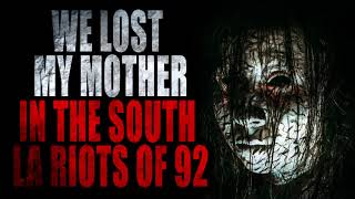 """""""We Lost My Mother During the South LA Riots of 92""""   Creepypasta Storytime"""