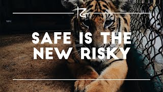 Safe is the New Risky