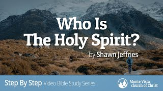 Who Is The Holy Spirit? - Step By Step Video Bible Study Series