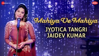 Mahiya Ve Mahiya | Zee Music Originals | Jyotica Tangri