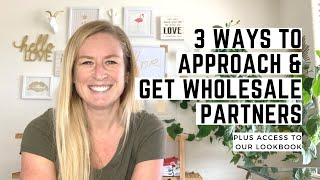 3 Ways to Approach & Get Wholesale for Your Business