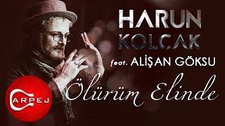 Harun Kolçak - Ölürüm Elinde (feat. Alişan Göksu) (Official Audio)