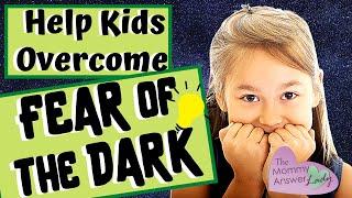 How to Help Kids Afraid of the Dark - Overcome Fears of Dark!