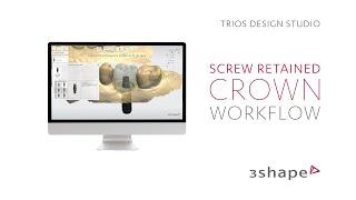 3Shape TRIOS Design Studio - Screw Retained Crown Workflow