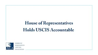 House of Representatives Holds USCIS Accountable