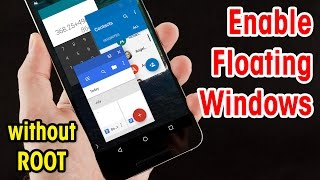 How to Run Multiple Apps in Floating Windows in Android 7.0 Nougat (Without ROOT)!