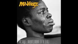 Mr Vagz -  Wasn't Meant To Be
