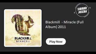Blackmill  - Miracle (Full Album)