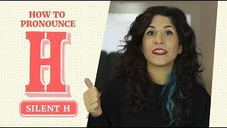 The H: Silent H 😶, how to pronounce and other surprises | American Pronunciation
