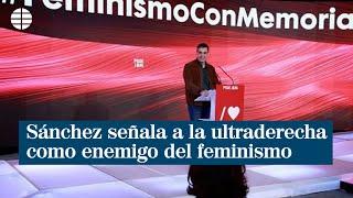 Sánchez señala a la ultraderecha como el principal enemigo del feminismo