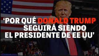 Por qué Donald Trump seguirá siendo el presidente de EE UU