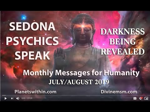 , title : 'Sedona Psychics Speak- Darkness Being Revealed- July/August 2019'