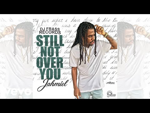 "Jahmiel – ""Still Not Over You"""