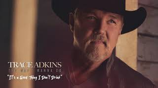 Trace Adkins It's A Good Thing I Don't Drink