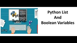 Tutorial 2 - Python List  and Boolean Variables