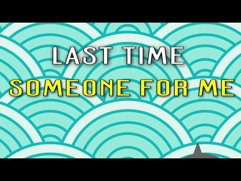 Last Time - Last Time - Someone For Me 2014 (Lyric Video)