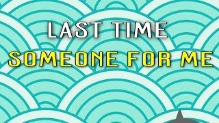 Video Last Time - Someone For Me 2014 (Lyric Video)