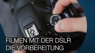 Filmen mit der DSLR - Die Vorbereitung