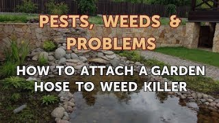 How to Attach a Garden Hose to Weed Killer