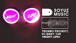 Techno Project Ft.  Dj Geny Tur   Night Life, 2019