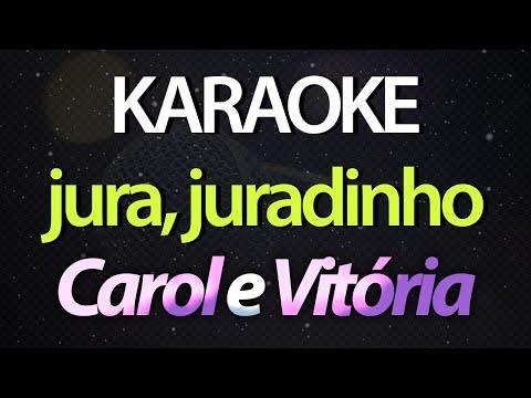 JURA JURADINHO (Karaoke Version) - Carol e Vitória