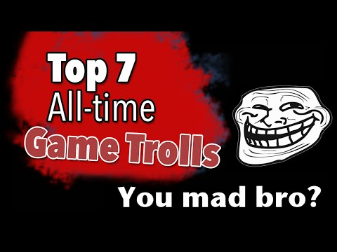 Top 7 All-time Video Game Trolls