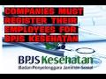 0821-1234-1235 COMPANIES MUST REGISTER THEIR EMPLOYEES FOR BPJS KESEHATAN