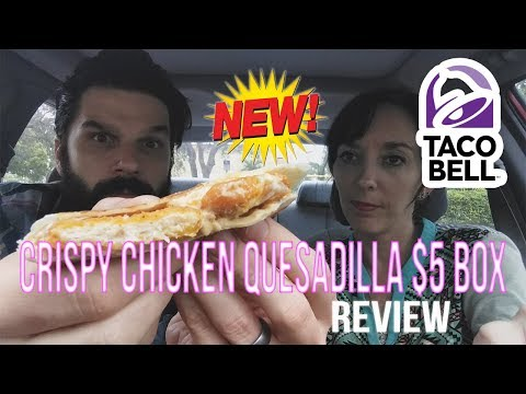 Taco Bell – Crispy Chicken Quesadilla $5 Box Fast Food Review